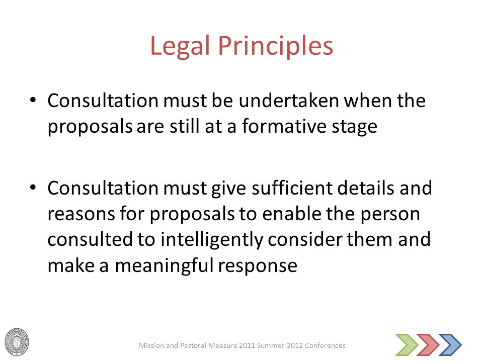 Legal Principles Consultation must be undertaken when the proposals are still at a formative stage Consultation must give sufficient details and reaso