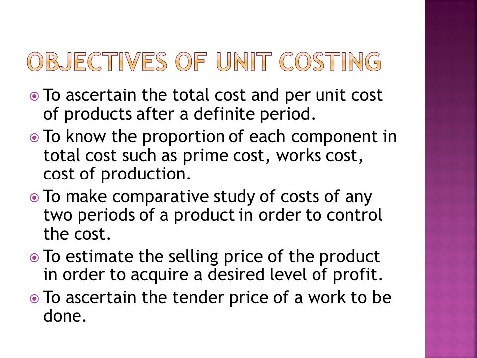 To ascertain the total cost and per unit cost of products after a definite period.