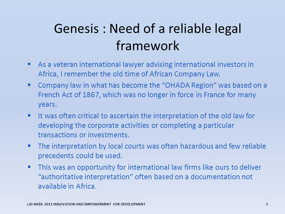 Genesis : Need of a reliable legal framework  As a veteran international lawyer advising international investors in Africa, I remember the old time of African Company Law.