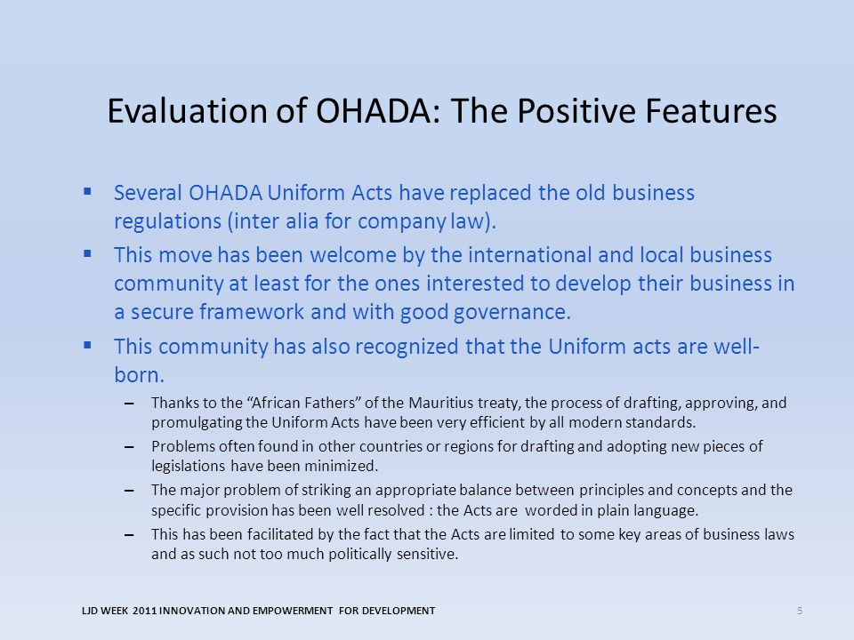 Evaluation of OHADA: The Positive Features  Several OHADA Uniform Acts have replaced the old business regulations (inter alia for company law).
