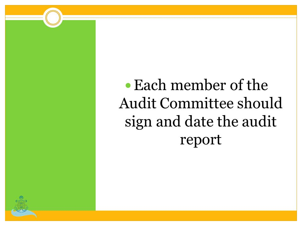 Each member of the Audit Committee should sign and date the audit report