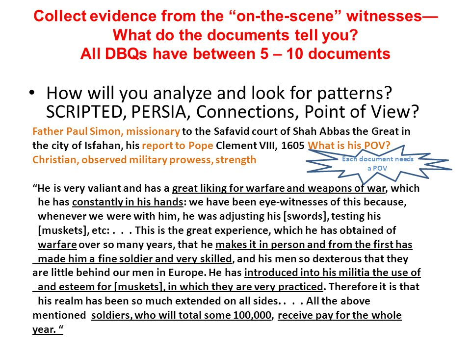"Collect evidence from the ""on-the-scene"" witnesses— What do the documents tell you? All DBQs have between 5 – 10 documents How will you analyze and lo"