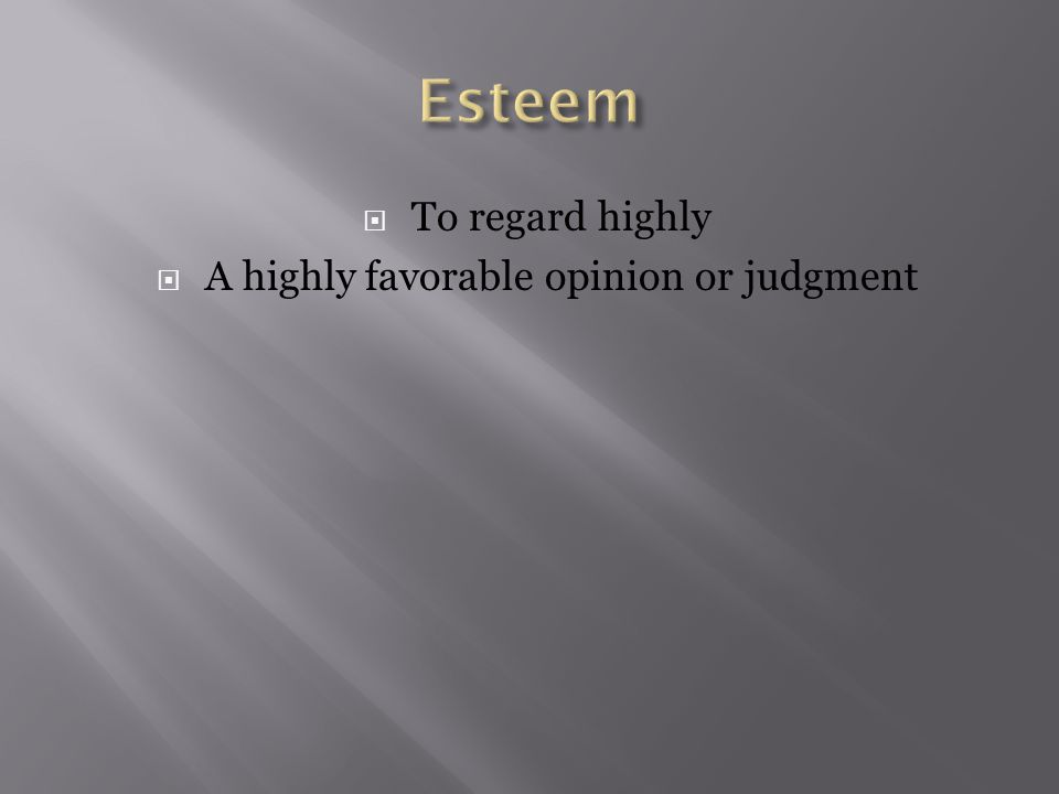  To regard highly  A highly favorable opinion or judgment