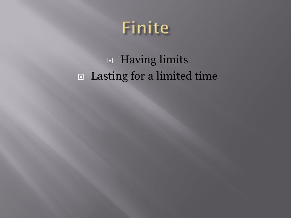  Having limits  Lasting for a limited time
