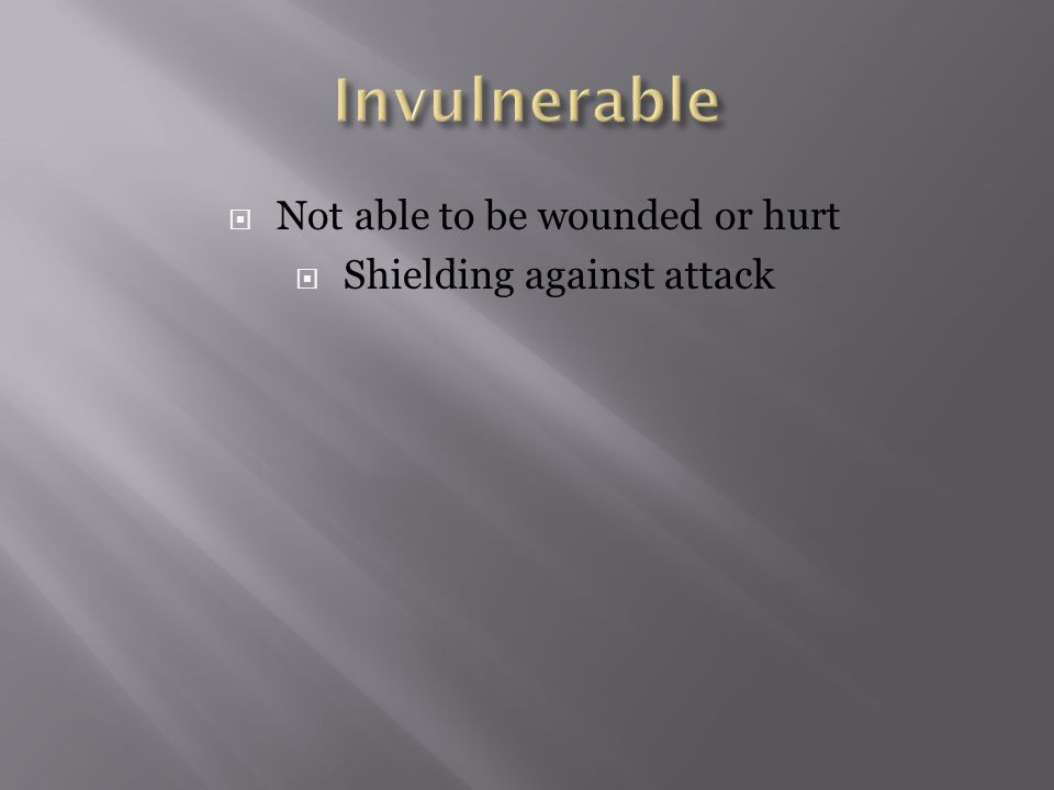  Not able to be wounded or hurt  Shielding against attack