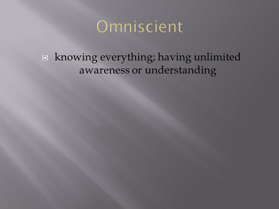  knowing everything; having unlimited awareness or understanding