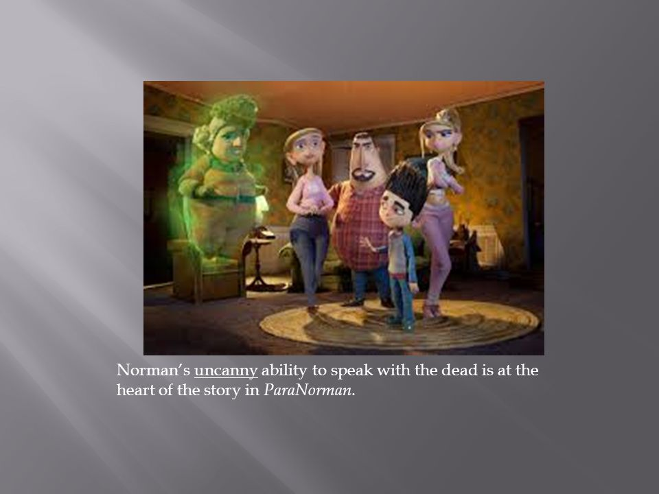 Norman's uncanny ability to speak with the dead is at the heart of the story in ParaNorman.