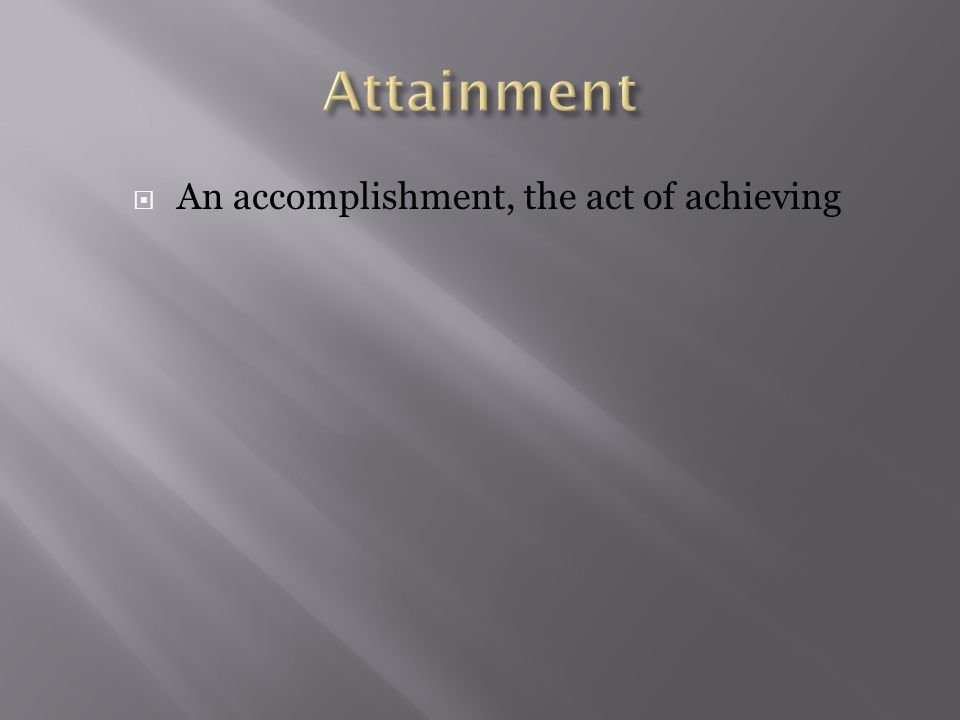  An accomplishment, the act of achieving