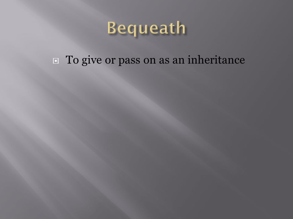  To give or pass on as an inheritance