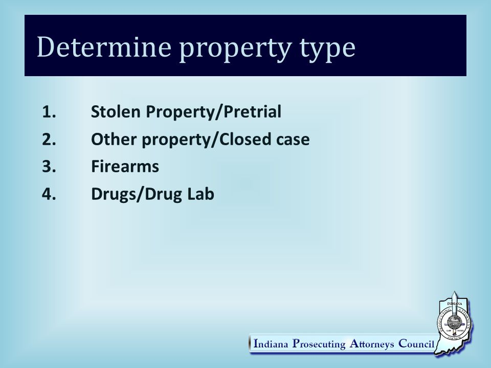 Determine property type 1.Stolen Property/Pretrial 2.Other property/Closed case 3.Firearms 4.