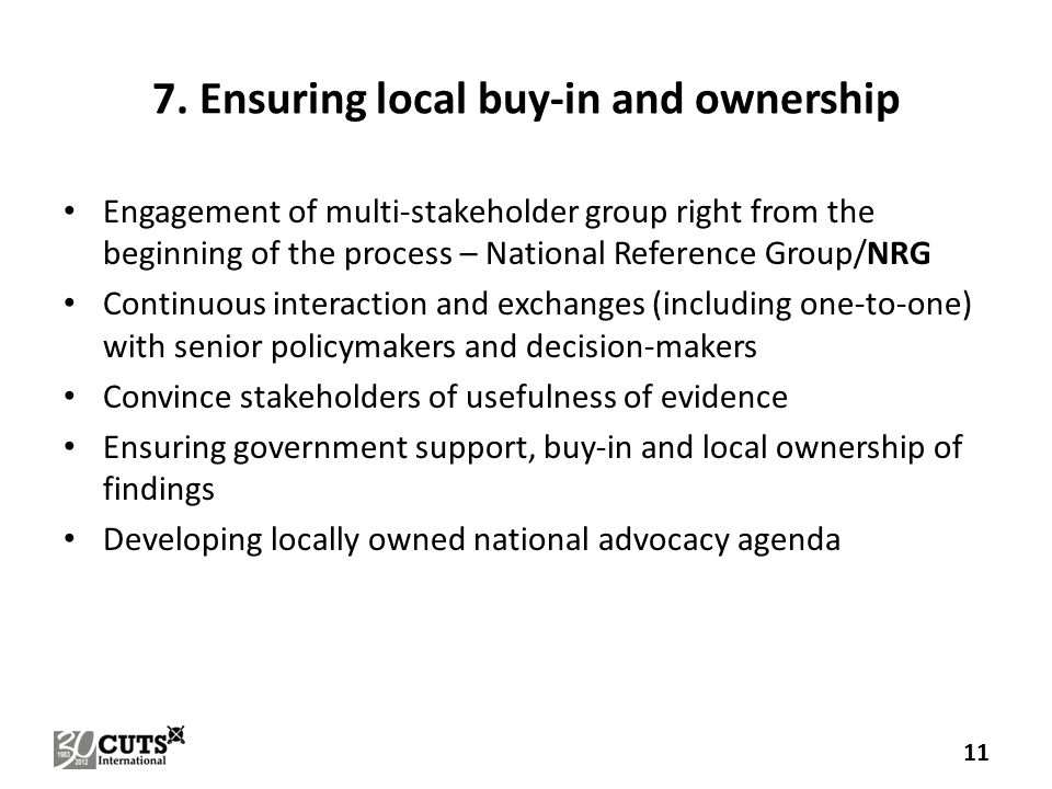 7. Ensuring local buy-in and ownership Engagement of multi-stakeholder group right from the beginning of the process – National Reference Group/NRG Co