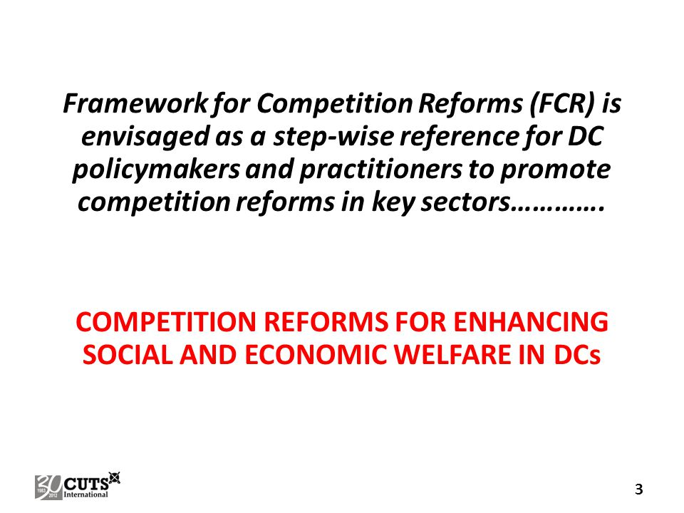Framework for Competition Reforms (FCR) is envisaged as a step-wise reference for DC policymakers and practitioners to promote competition reforms in key sectors………….