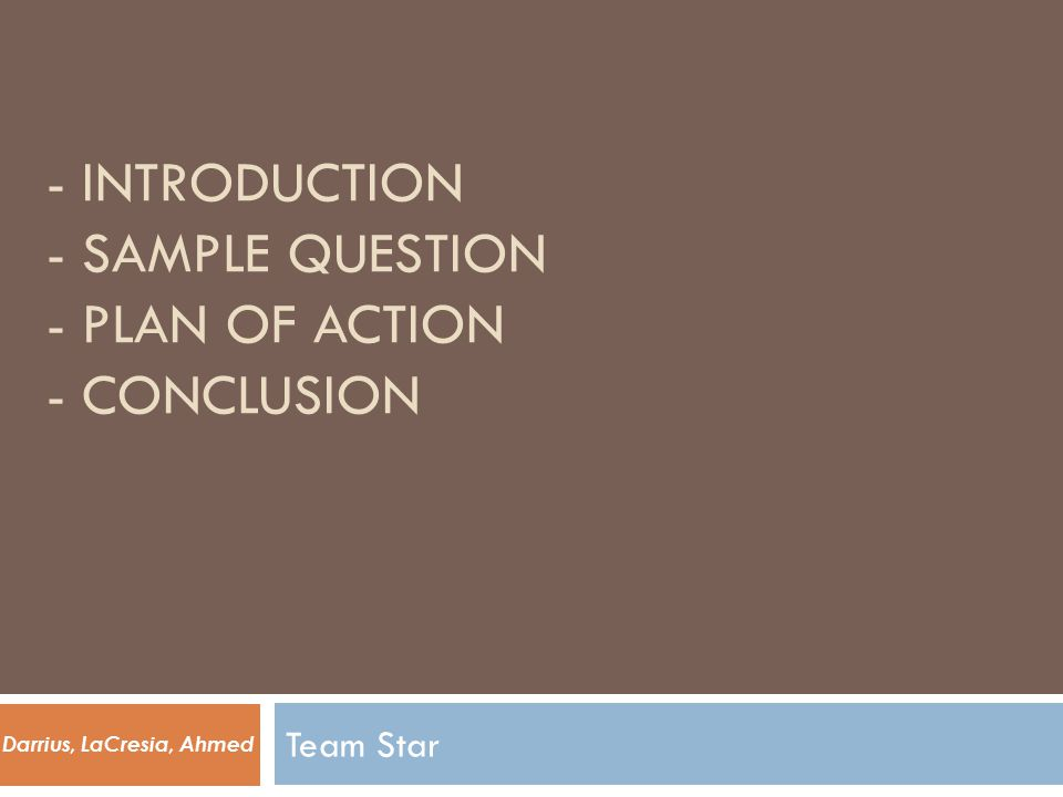 - INTRODUCTION - SAMPLE QUESTION - PLAN OF ACTION - CONCLUSION Team Star