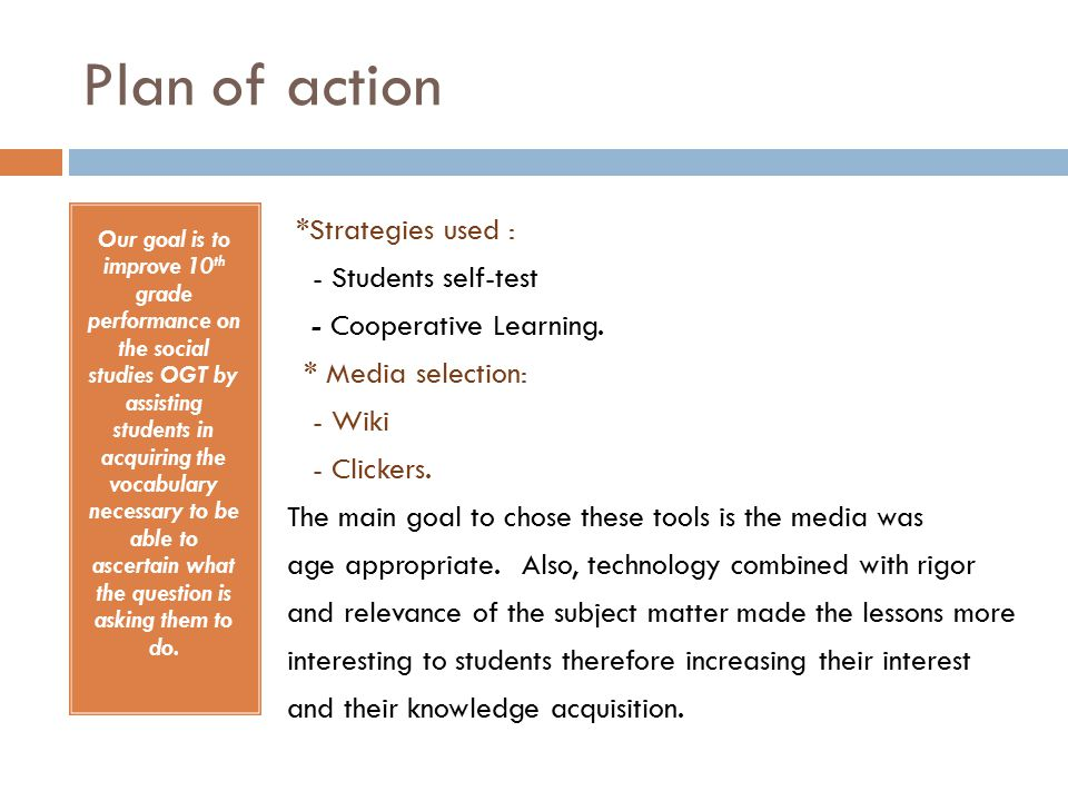 Plan of action Our goal is to improve 10 th grade performance on the social studies OGT by assisting students in acquiring the vocabulary necessary to be able to ascertain what the question is asking them to do.