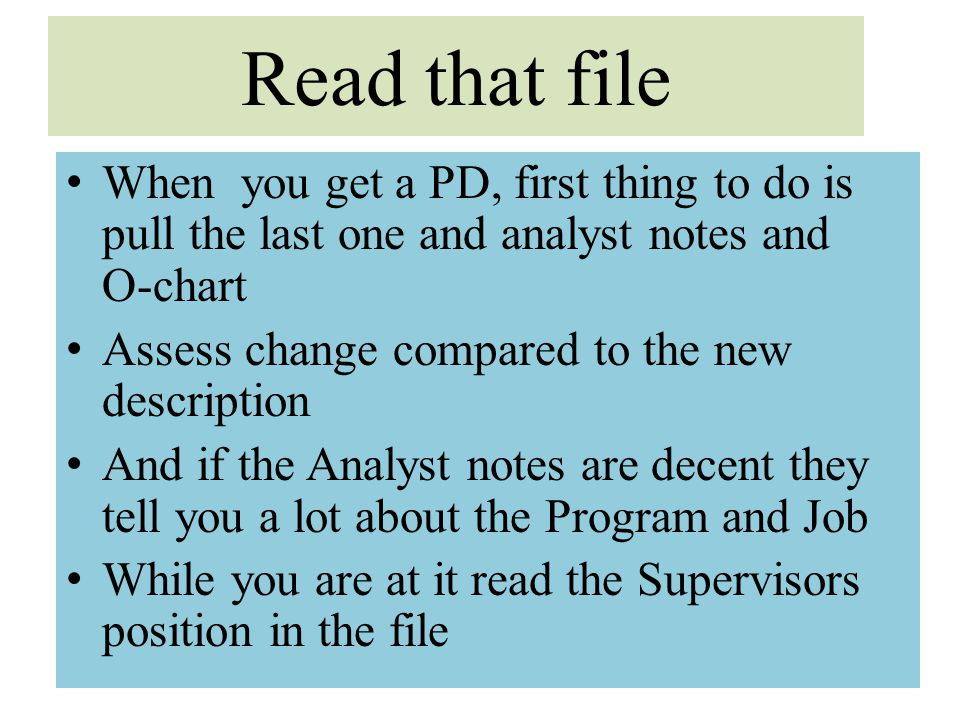 Read that file When you get a PD, first thing to do is pull the last one and analyst notes and O-chart Assess change compared to the new description A