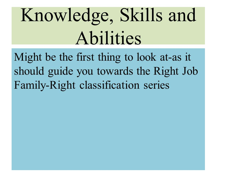 Knowledge, Skills and Abilities Might be the first thing to look at-as it should guide you towards the Right Job Family-Right classification series