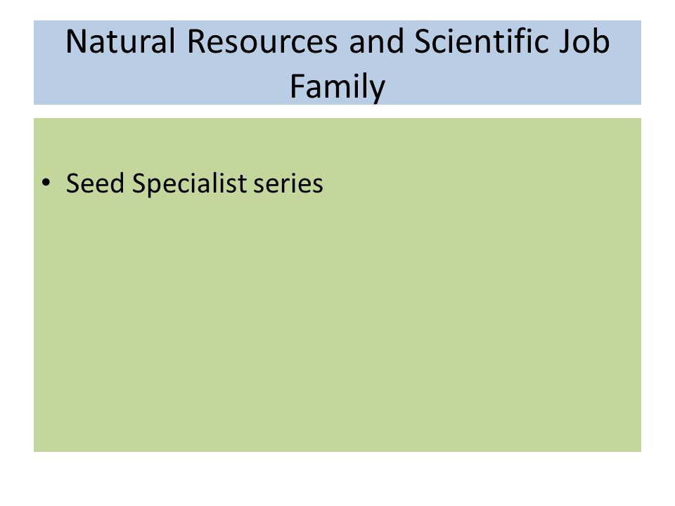 Natural Resources and Scientific Job Family Seed Specialist series