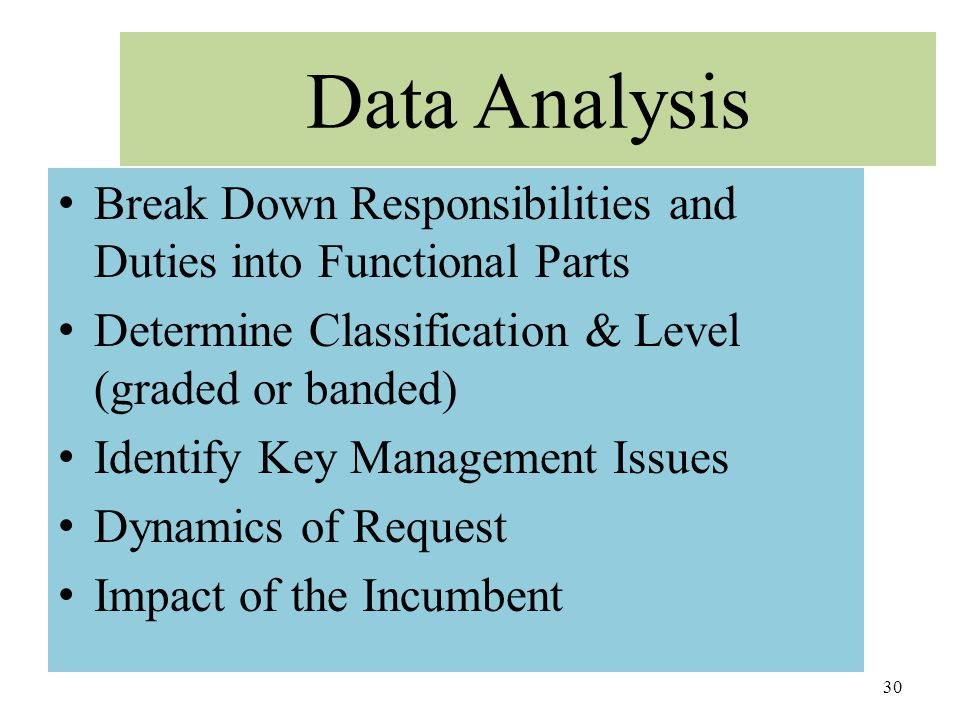 Data Analysis Break Down Responsibilities and Duties into Functional Parts Determine Classification & Level (graded or banded) Identify Key Management
