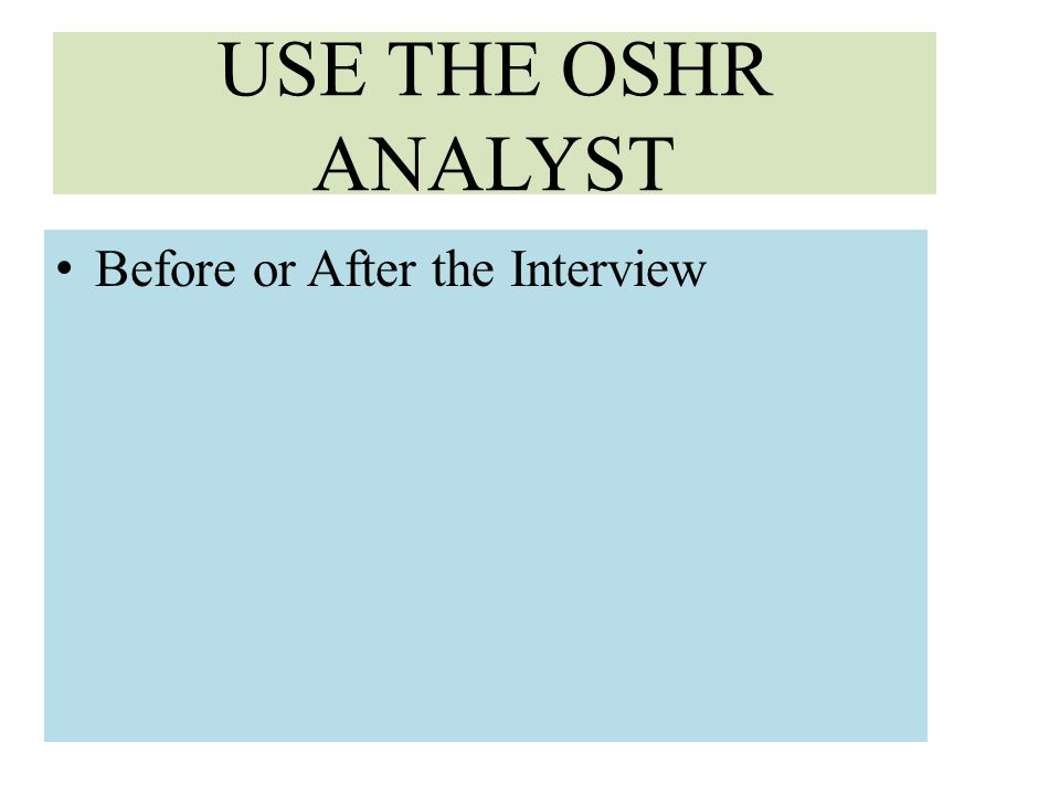 USE THE OSHR ANALYST Before or After the Interview