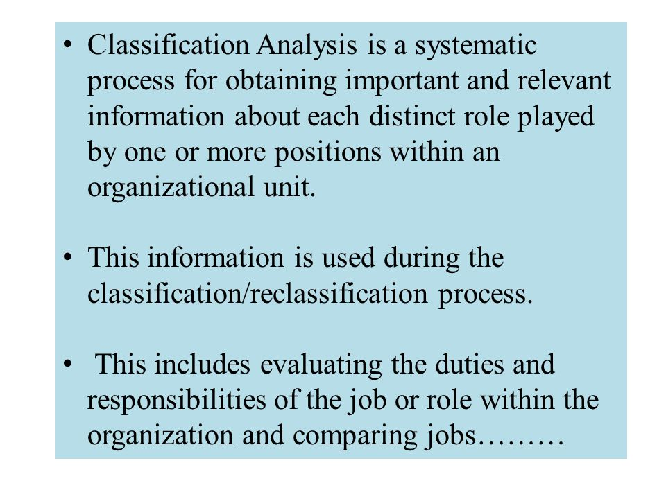 Classification Analysis is a systematic process for obtaining important and relevant information about each distinct role played by one or more positi