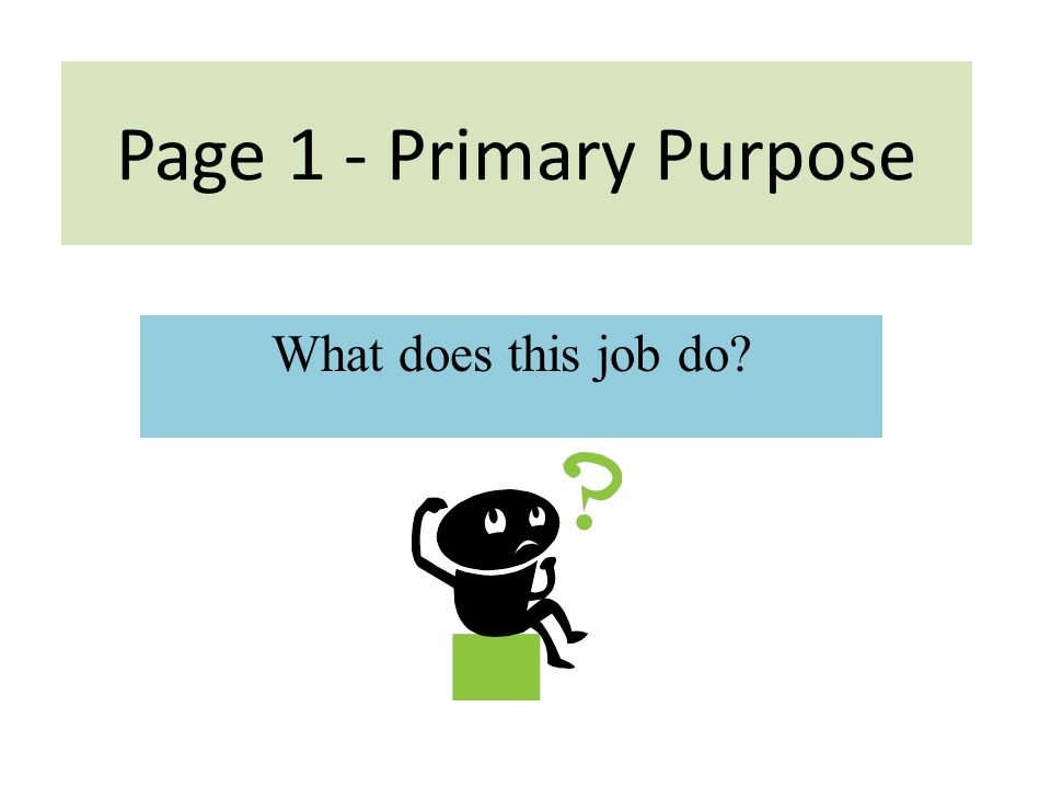 Page 1 - Primary Purpose What does this job do?