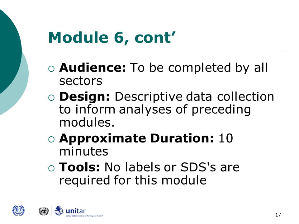 17 Module 6, cont'  Audience: To be completed by all sectors  Design: Descriptive data collection to inform analyses of preceding modules.