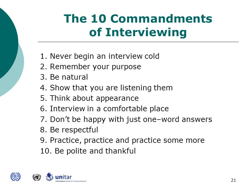 21 The 10 Commandments of Interviewing 1. Never begin an interview cold 2.