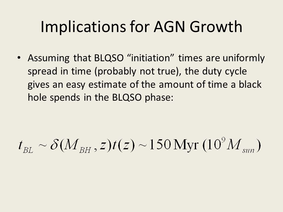 """Implications for AGN Growth Assuming that BLQSO """"initiation"""" times are uniformly spread in time (probably not true), the duty cycle gives an easy esti"""
