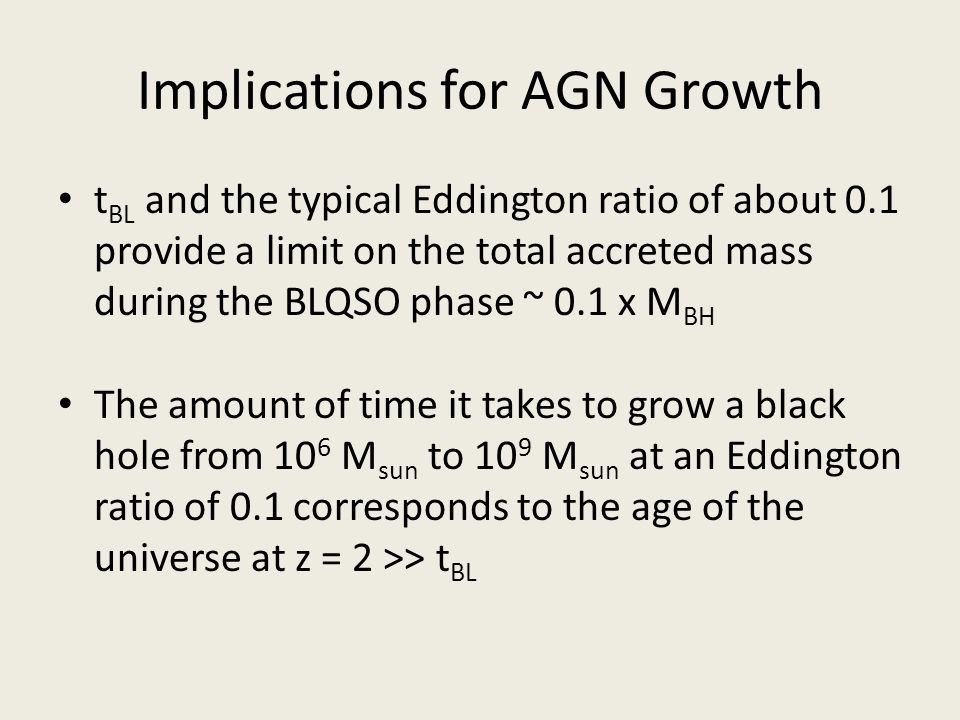 Implications for AGN Growth t BL and the typical Eddington ratio of about 0.1 provide a limit on the total accreted mass during the BLQSO phase ~ 0.1