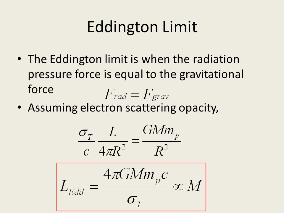 Eddington Limit For objects whose luminosity is dominated by accretion (like, for instance, AGN), the luminosity is proportional to the accretion rate: