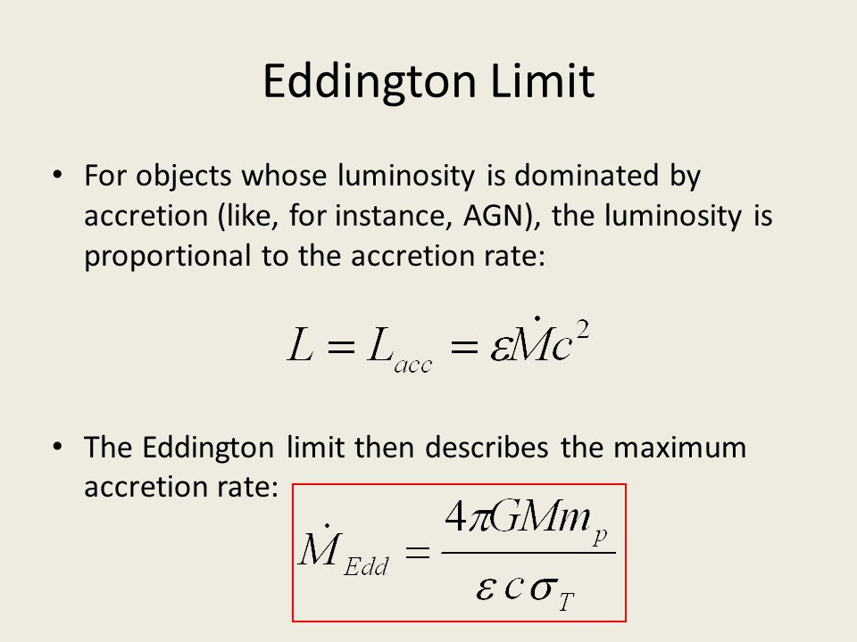 Eddington Limit For objects whose luminosity is dominated by accretion (like, for instance, AGN), the luminosity is proportional to the accretion rate