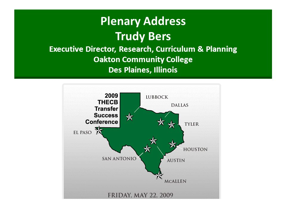 Plenary Address Trudy Bers Executive Director, Research, Curriculum & Planning Oakton Community College Des Plaines, Illinois