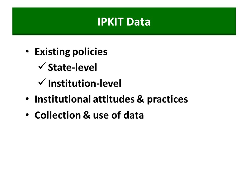 IPKIT Data Existing policies State-level Institution-level Institutional attitudes & practices Collection & use of data