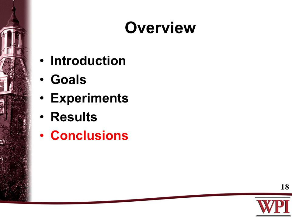 Overview Introduction Goals Experiments Results Conclusions 18