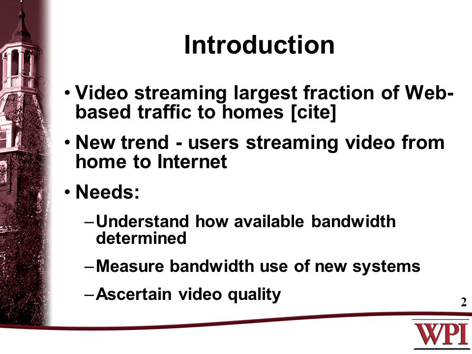 Introduction Video streaming largest fraction of Web- based traffic to homes [cite] New trend - users streaming video from home to Internet Needs: –Un