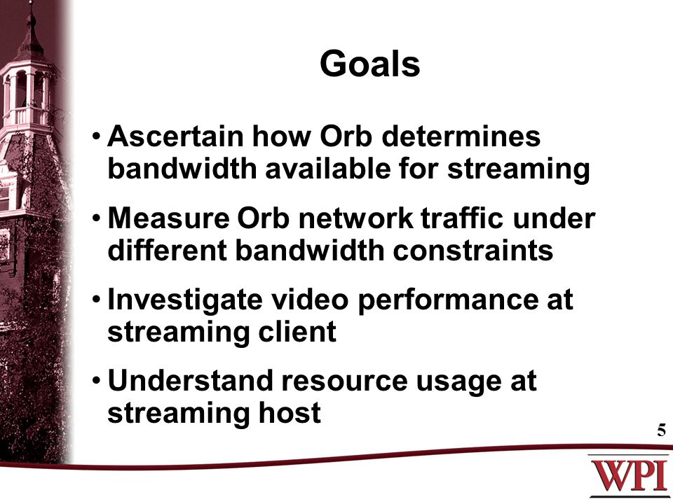 Goals Ascertain how Orb determines bandwidth available for streaming Measure Orb network traffic under different bandwidth constraints Investigate video performance at streaming client Understand resource usage at streaming host 5