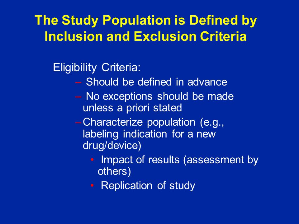 The Study Population is Defined by Inclusion and Exclusion Criteria Eligibility Criteria: – Should be defined in advance – No exceptions should be mad