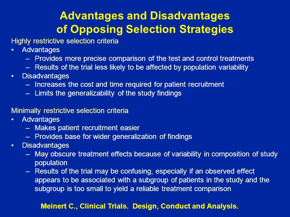 Advantages and Disadvantages of Opposing Selection Strategies Highly restrictive selection criteria Advantages –Provides more precise comparison of th