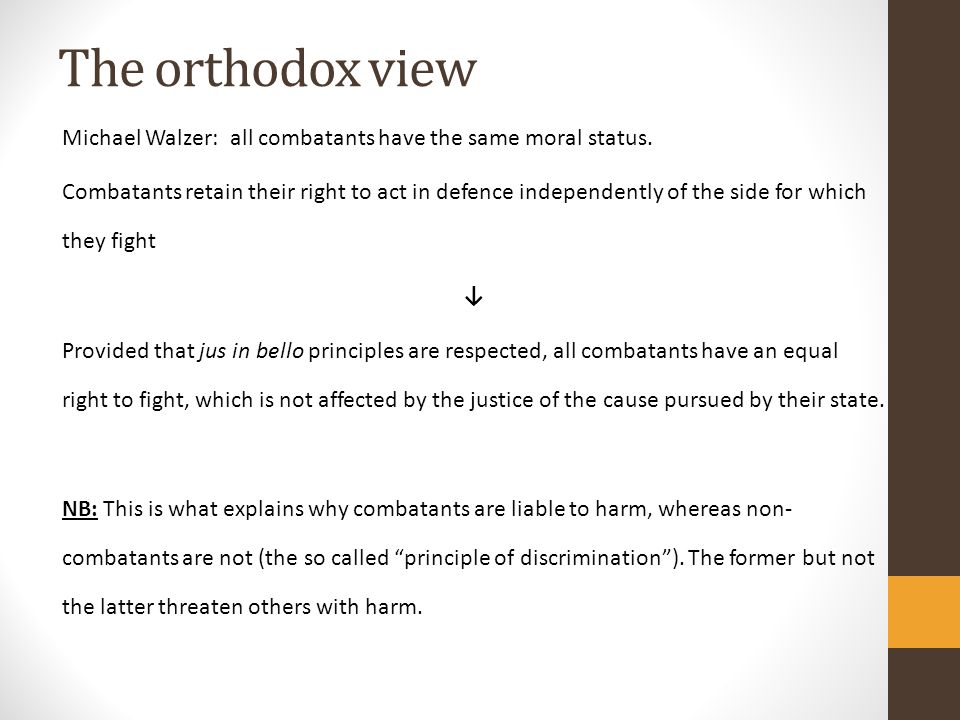 The orthodox view Michael Walzer: all combatants have the same moral status.