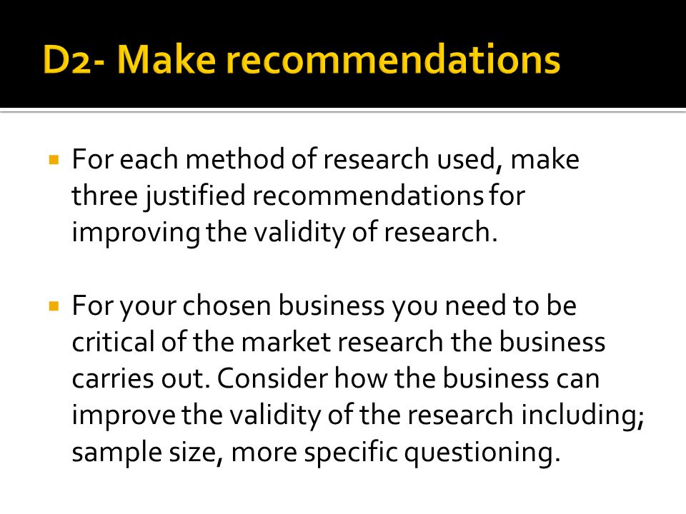  For each method of research used, make three justified recommendations for improving the validity of research.  For your chosen business you need t