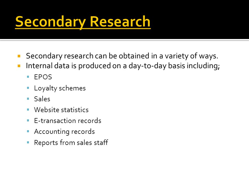  Secondary research can be obtained in a variety of ways.