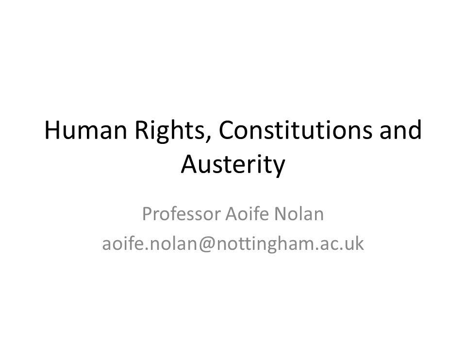 Human Rights, Constitutions and Austerity Professor Aoife Nolan aoife.nolan@nottingham.ac.uk