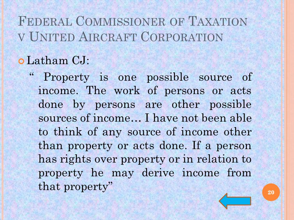 F EDERAL C OMMISSIONER OF T AXATION V U NITED A IRCRAFT C ORPORATION Latham CJ: Property is one possible source of income.