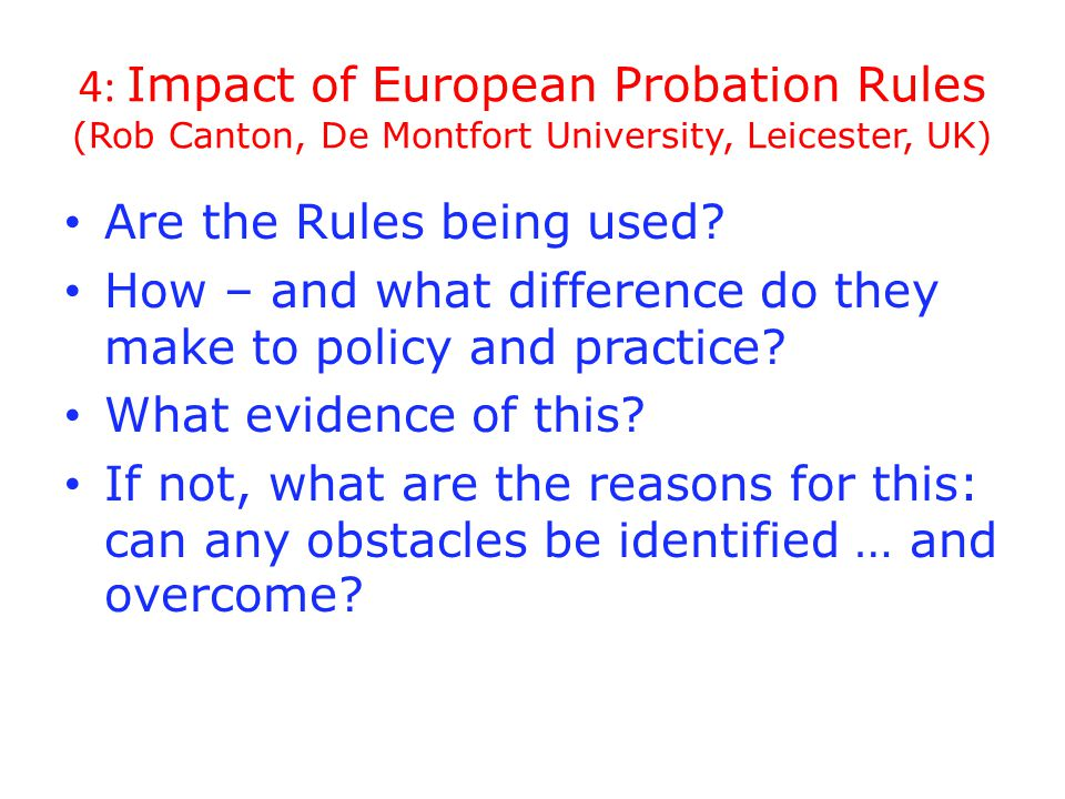 4: Impact of European Probation Rules (Rob Canton, De Montfort University, Leicester, UK) Are the Rules being used.