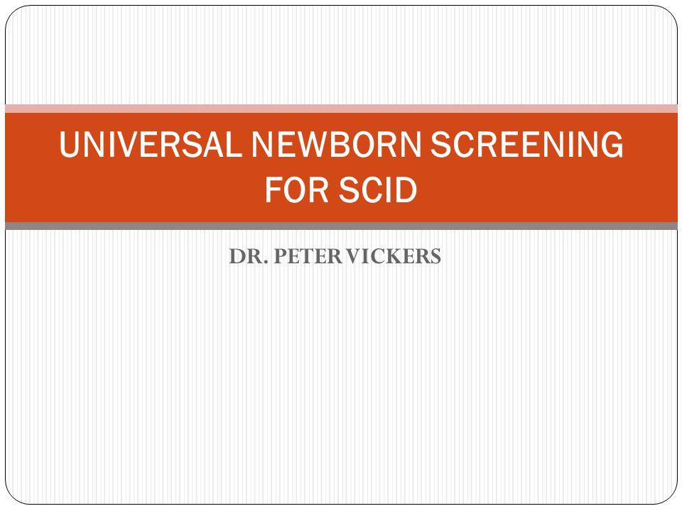 DR. PETER VICKERS UNIVERSAL NEWBORN SCREENING FOR SCID