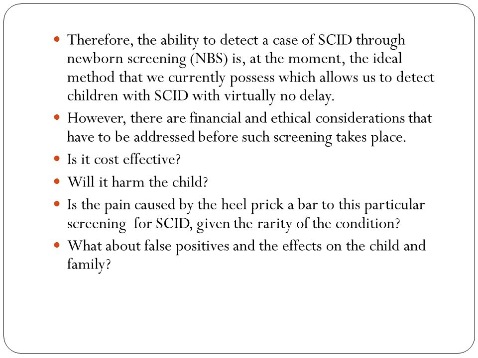 Therefore, the ability to detect a case of SCID through newborn screening (NBS) is, at the moment, the ideal method that we currently possess which allows us to detect children with SCID with virtually no delay.