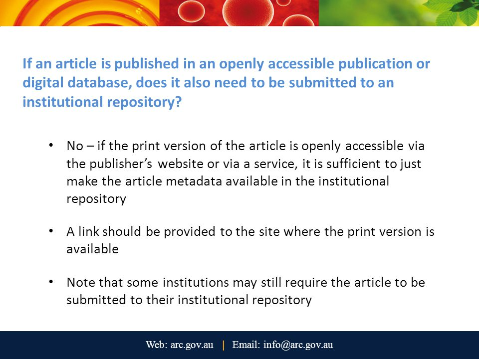 No – if the print version of the article is openly accessible via the publisher's website or via a service, it is sufficient to just make the article metadata available in the institutional repository A link should be provided to the site where the print version is available Note that some institutions may still require the article to be submitted to their institutional repository If an article is published in an openly accessible publication or digital database, does it also need to be submitted to an institutional repository?