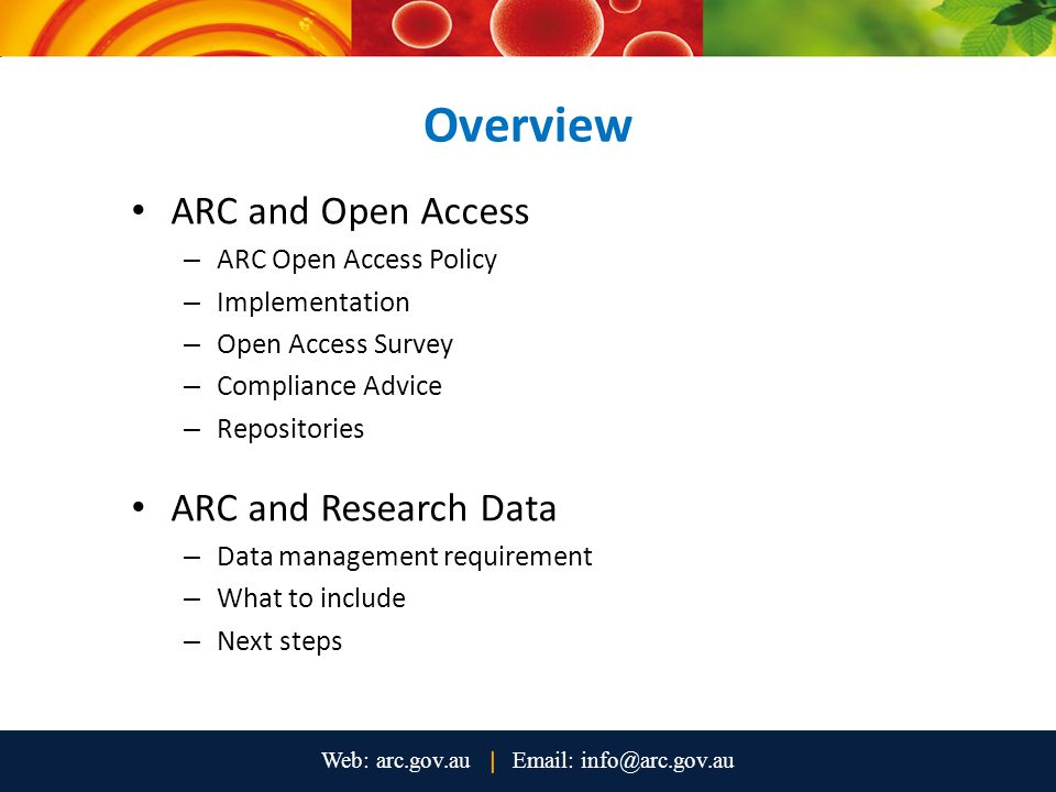 Overview ARC and Open Access – ARC Open Access Policy – Implementation – Open Access Survey – Compliance Advice – Repositories ARC and Research Data – Data management requirement – What to include – Next steps