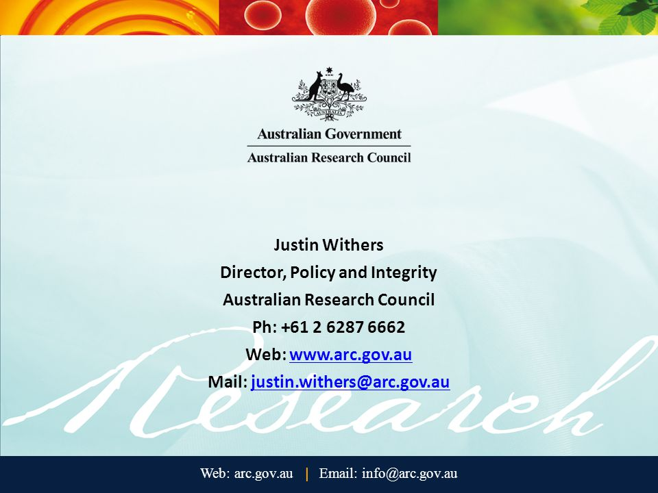 Justin Withers Director, Policy and Integrity Australian Research Council Ph: +61 2 6287 6662 Web: www.arc.gov.auwww.arc.gov.au Mail: justin.withers@arc.gov.aujustin.withers@arc.gov.au