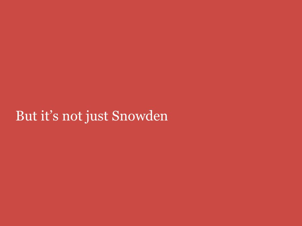 But it's not just Snowden